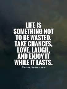 life is not to be wasted